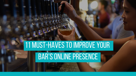 11 MUST-HAVES To Improve Your Bar's Online Presence