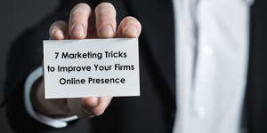 7 Marketing Tricks to Improve your Firms Online Presence