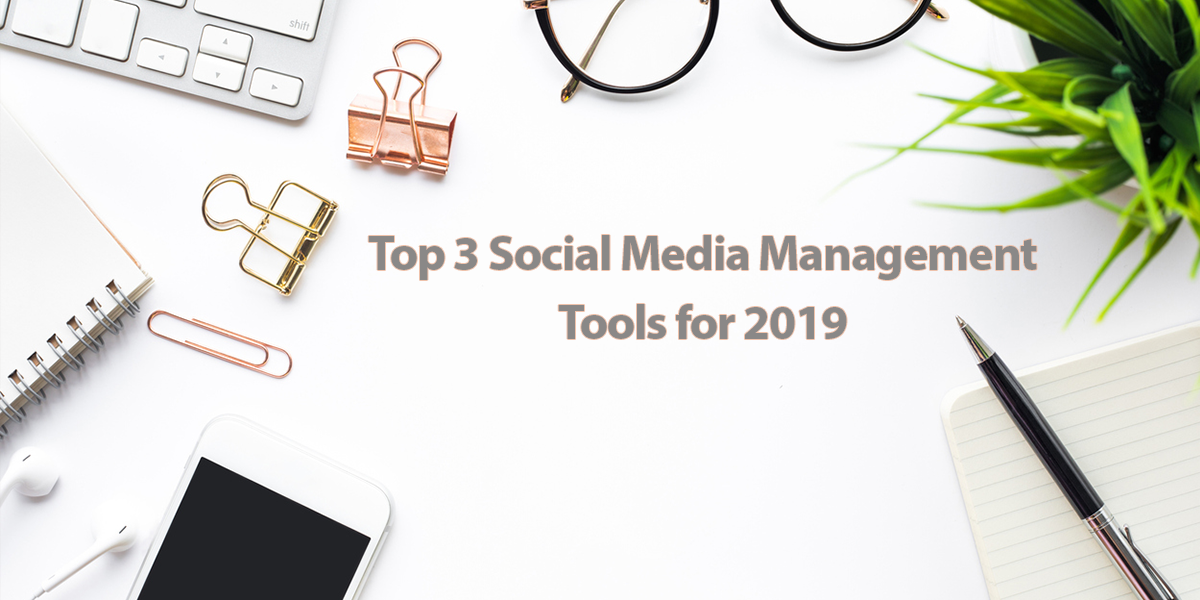 3 Social Media Management Tools you should be using in 2019