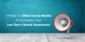 3 Ways To Utilise Social Media To Increase Your Law Firm's Brand Awareness